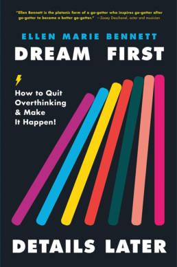 Dream First, Details Later by Ellen Bennett