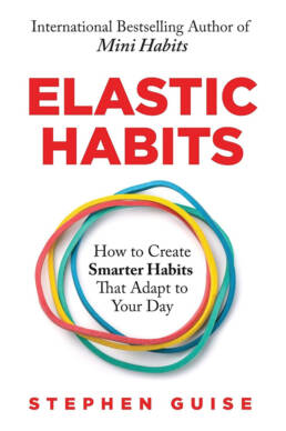 Elastic Habits by Stephen Guise